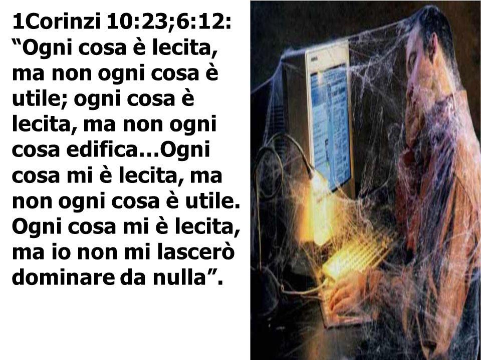 1Corinzi 10:23;6:12: Ogni cosa è lecita, ma non ogni cosa è utile; ogni cosa è lecita, ma non ogni cosa edifica…Ogni cosa mi è lecita, ma non ogni cosa è utile.