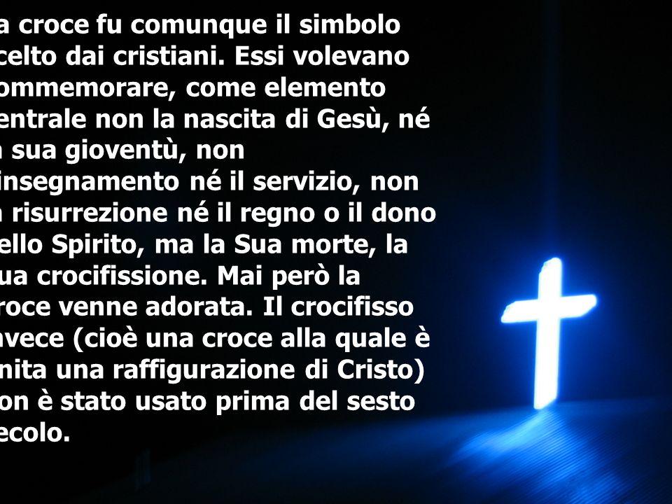 La croce fu comunque il simbolo scelto dai cristiani