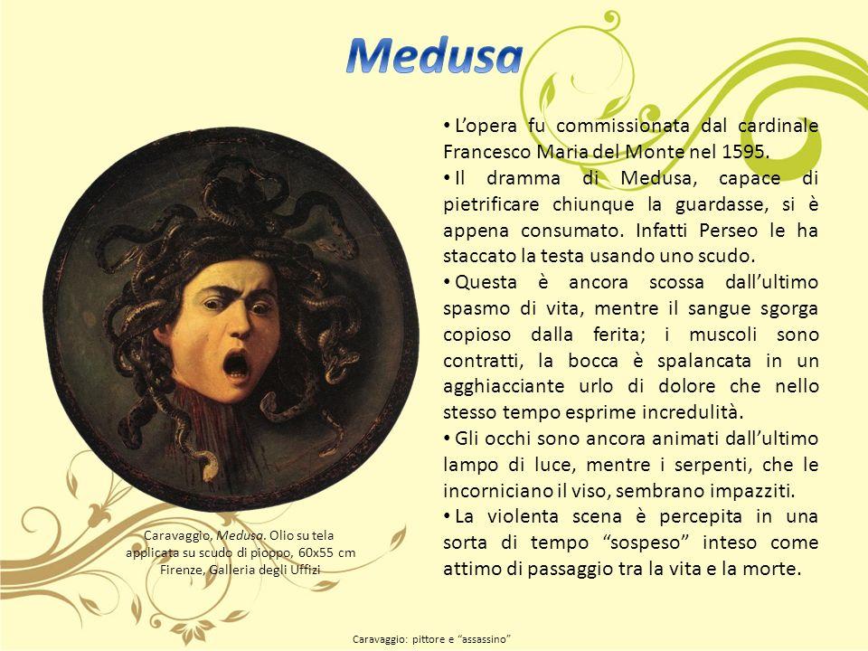 Medusa L'opera fu commissionata dal cardinale Francesco Maria del Monte nel 1595.
