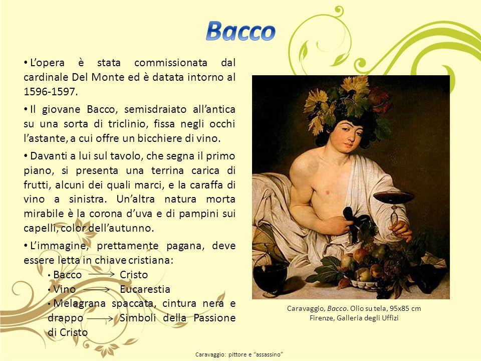 Bacco L'opera è stata commissionata dal cardinale Del Monte ed è datata intorno al 1596-1597.