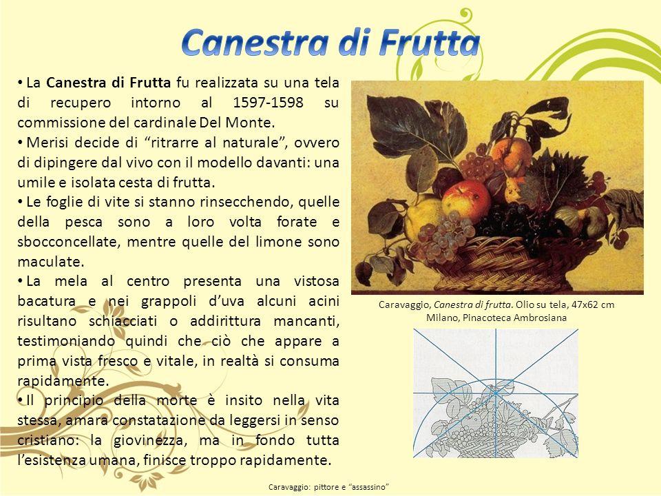 Canestra di Frutta La Canestra di Frutta fu realizzata su una tela di recupero intorno al 1597-1598 su commissione del cardinale Del Monte.