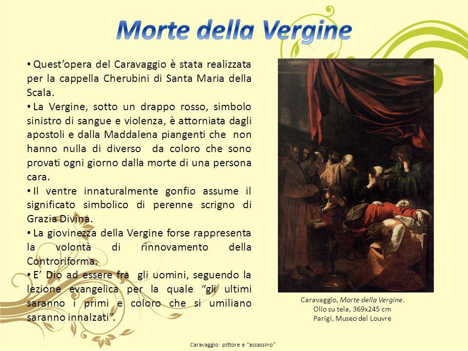 Morte della Vergine Quest'opera del Caravaggio è stata realizzata per la cappella Cherubini di Santa Maria della Scala.