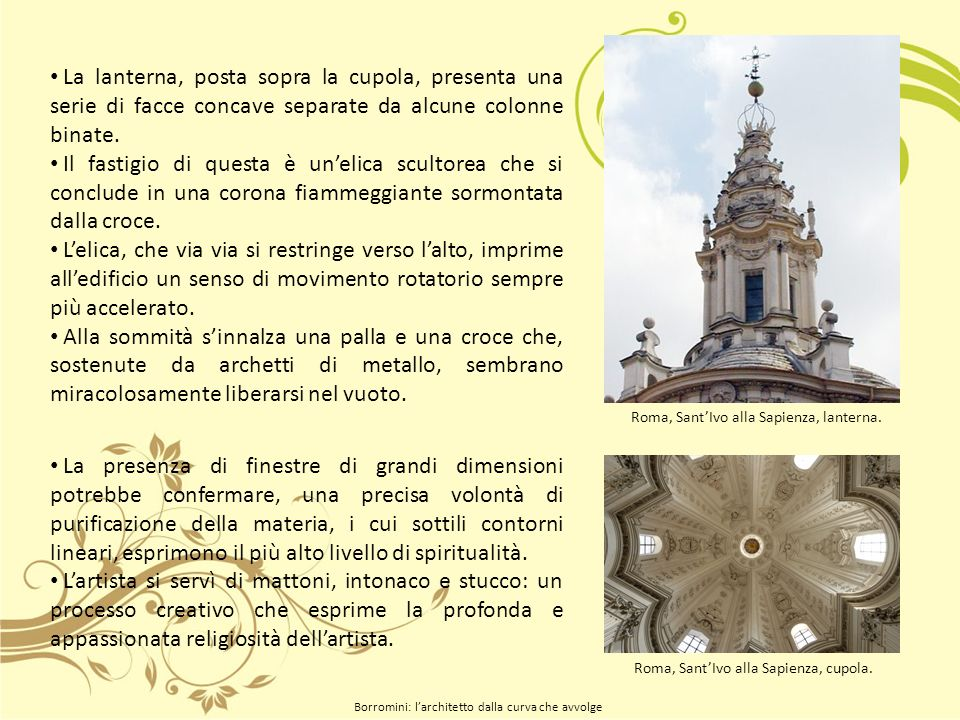 La lanterna, posta sopra la cupola, presenta una serie di facce concave separate da alcune colonne binate.