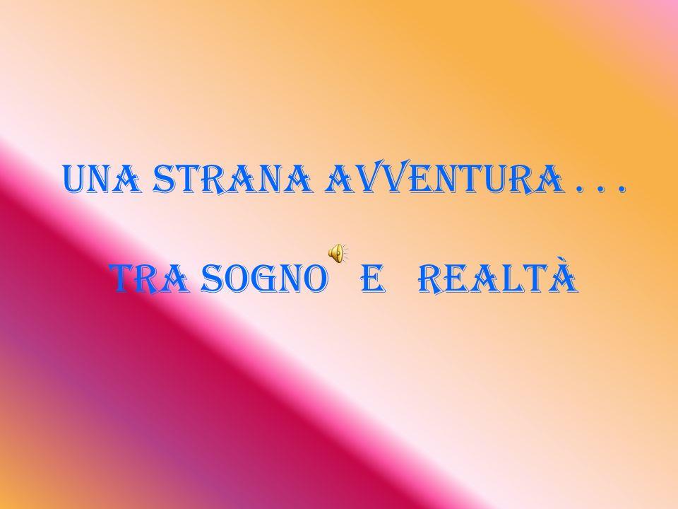 Una strana avventura . . . tra sogno e realtà