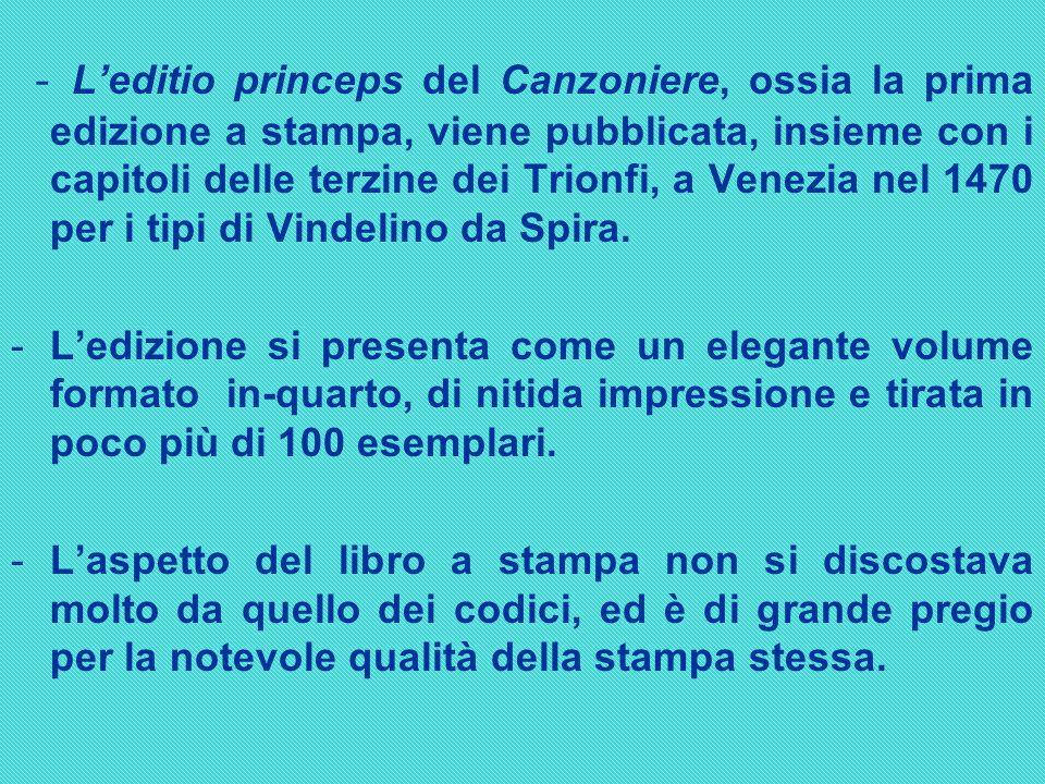 - L'editio princeps del Canzoniere, ossia la prima edizione a stampa, viene pubblicata, insieme con i capitoli delle terzine dei Trionfi, a Venezia nel 1470 per i tipi di Vindelino da Spira.