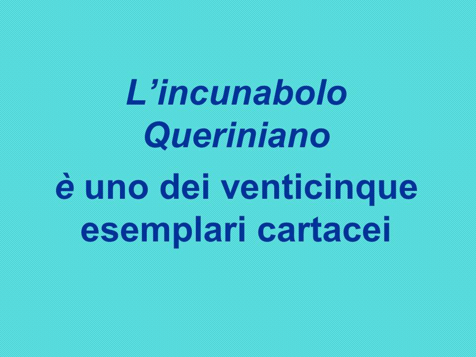 L'incunabolo Queriniano è uno dei venticinque esemplari cartacei