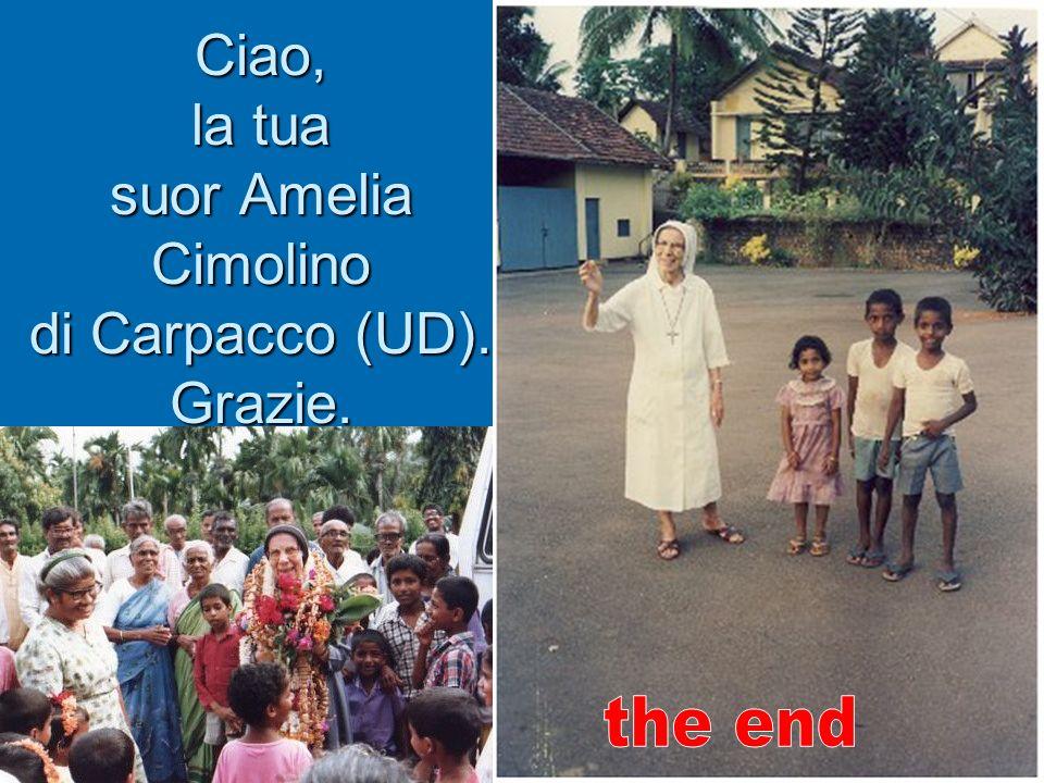 Ciao, la tua suor Amelia Cimolino di Carpacco (UD). Grazie.