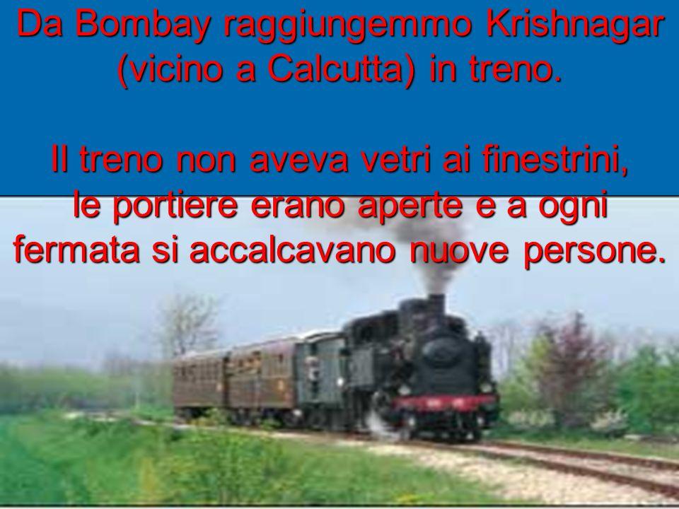 Da Bombay raggiungemmo Krishnagar (vicino a Calcutta) in treno