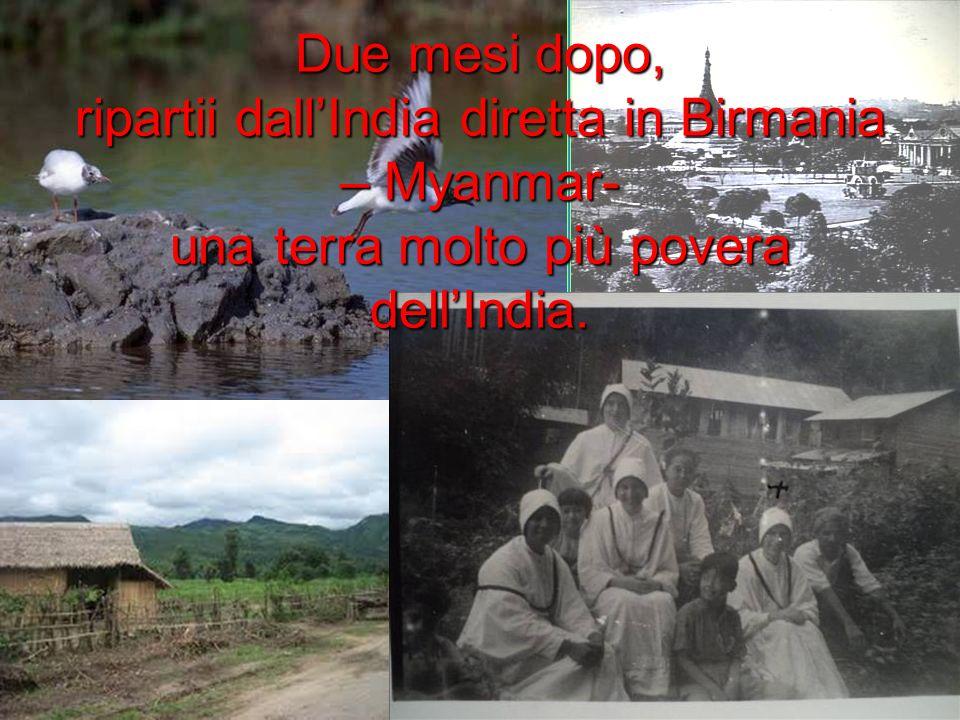 Due mesi dopo, ripartii dall'India diretta in Birmania – Myanmar- una terra molto più povera dell'India.