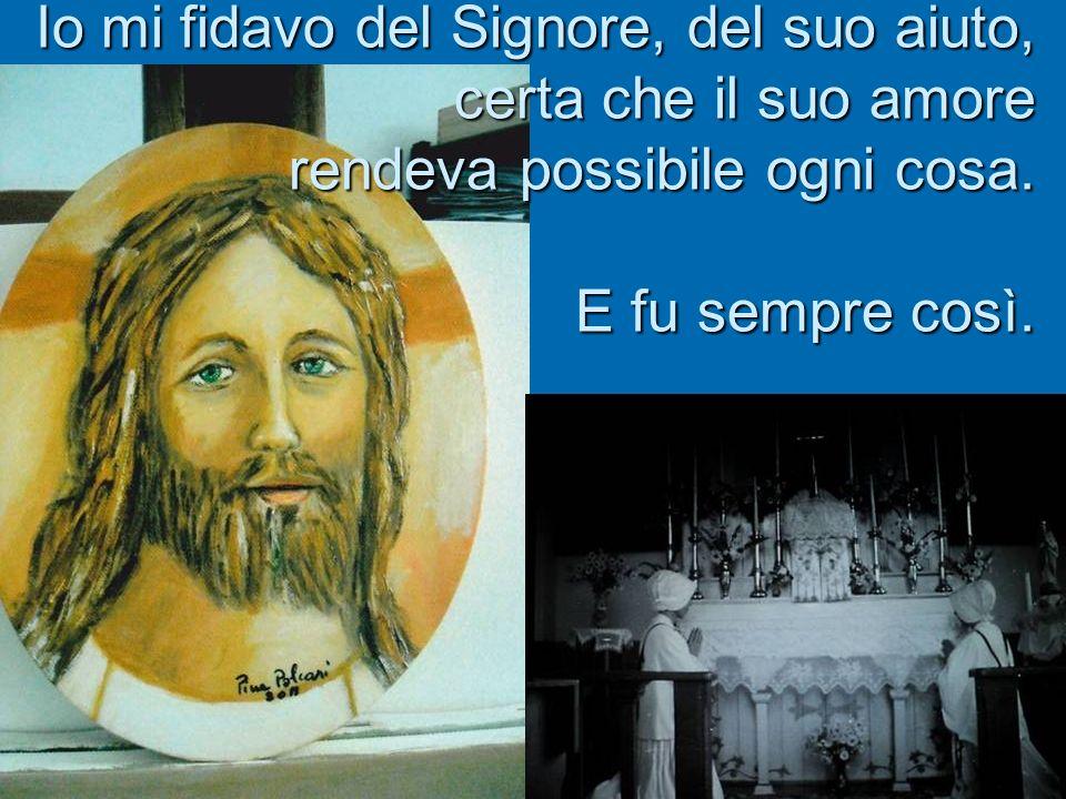 Io mi fidavo del Signore, del suo aiuto, certa che il suo amore rendeva possibile ogni cosa.