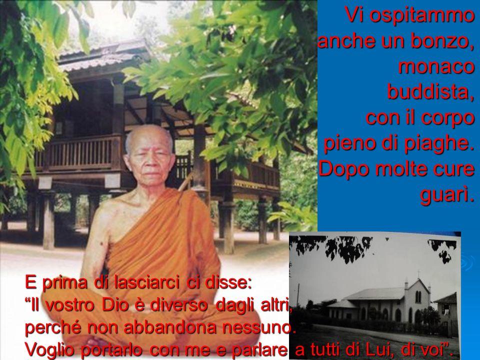 Vi ospitammo anche un bonzo, monaco buddista, con il corpo pieno di piaghe. Dopo molte cure guarì.