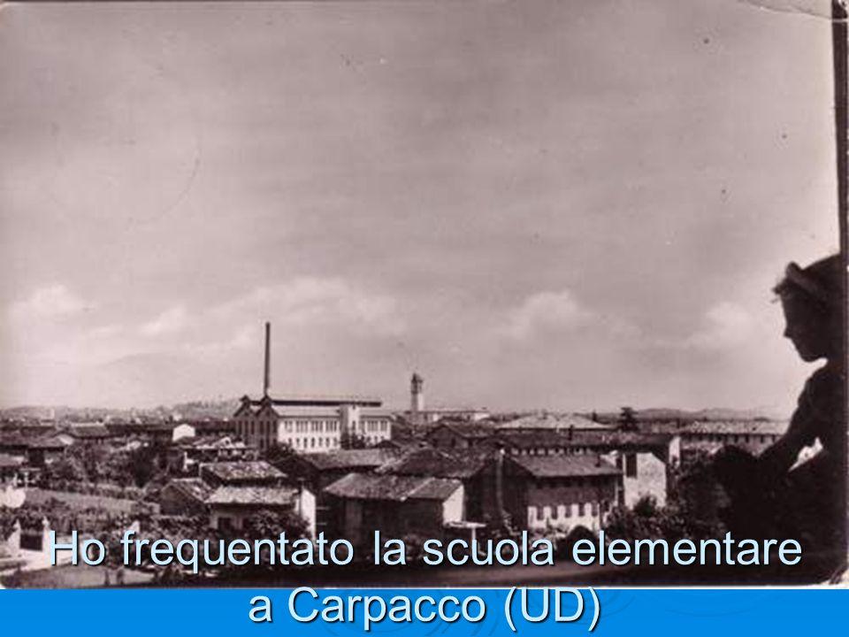 Ho frequentato la scuola elementare a Carpacco (UD)