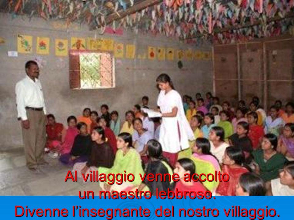 Al villaggio venne accolto un maestro lebbroso