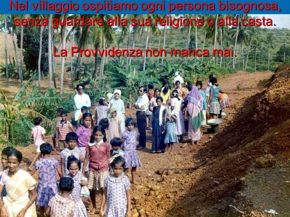Nel villaggio ospitiamo ogni persona bisognosa, senza guardare alla sua religione o alla casta.