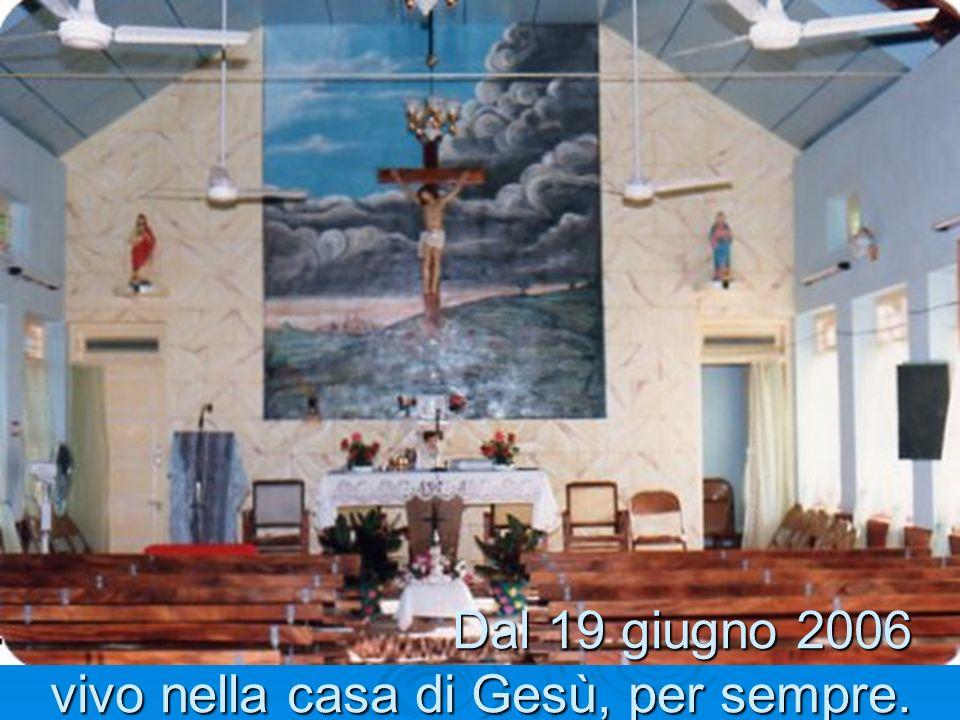 Dal 19 giugno 2006 vivo nella casa di Gesù, per sempre.