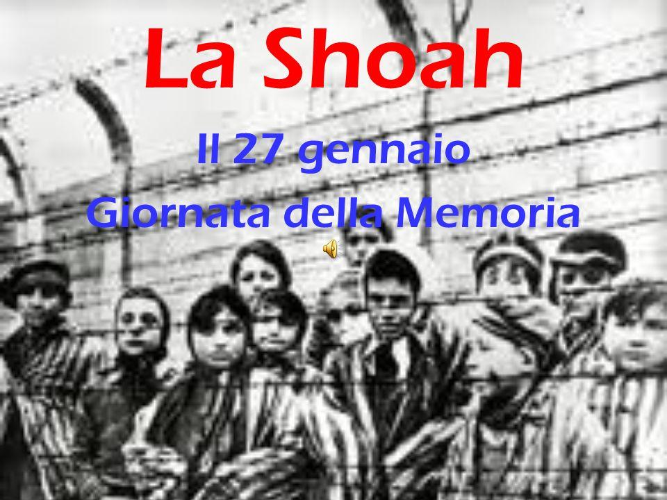 La Shoah Il 27 gennaio Giornata della Memoria