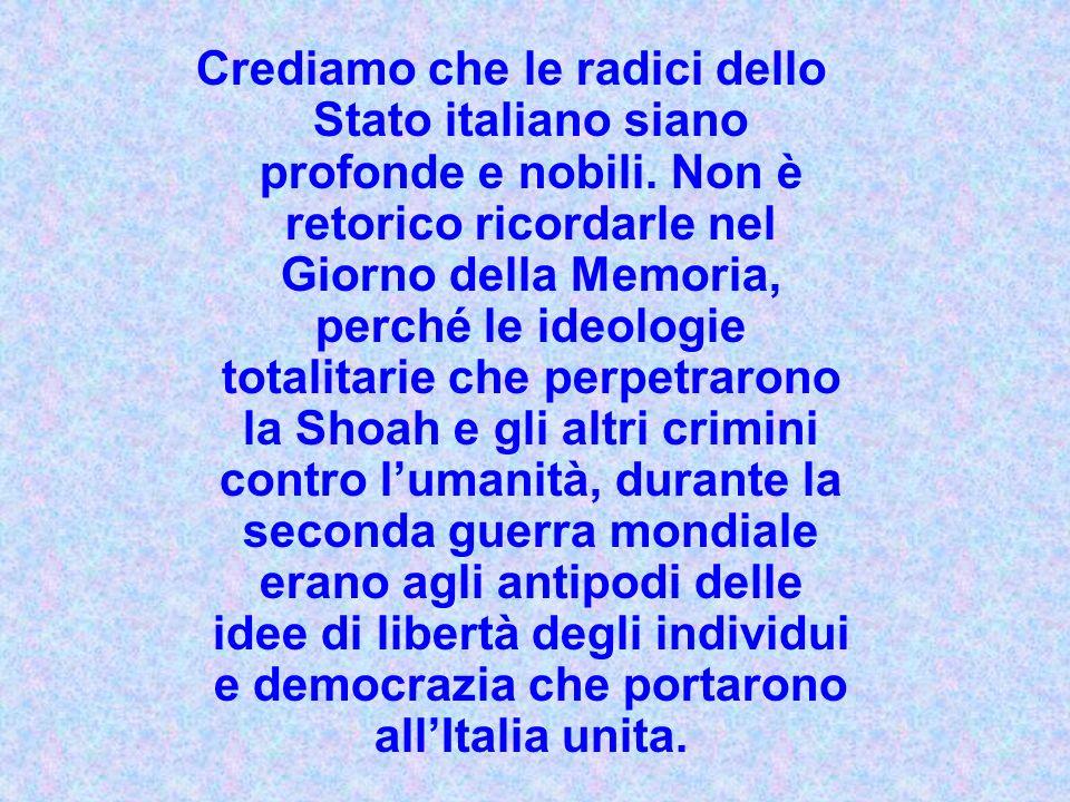 Crediamo che le radici dello Stato italiano siano profonde e nobili