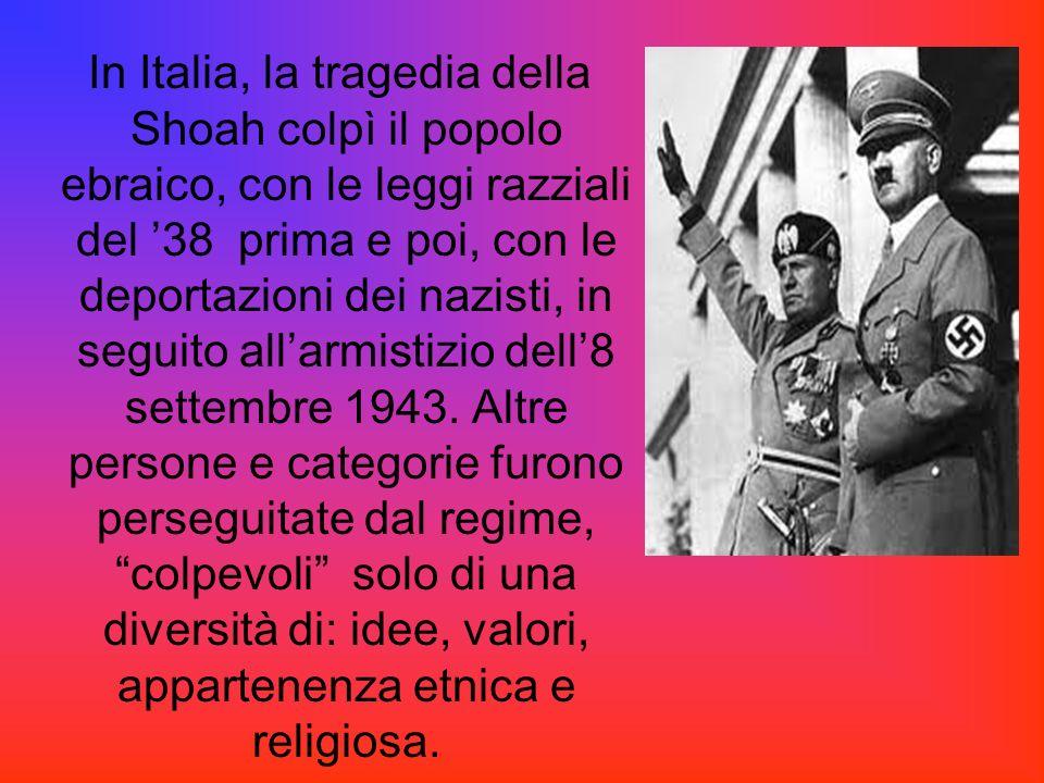 In Italia, la tragedia della Shoah colpì il popolo ebraico, con le leggi razziali del '38 prima e poi, con le deportazioni dei nazisti, in seguito all'armistizio dell'8 settembre 1943.