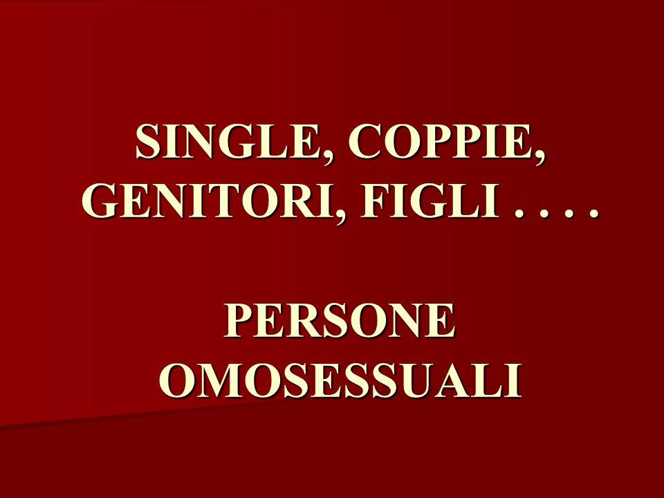 SINGLE, COPPIE, GENITORI, FIGLI . . . . PERSONE OMOSESSUALI