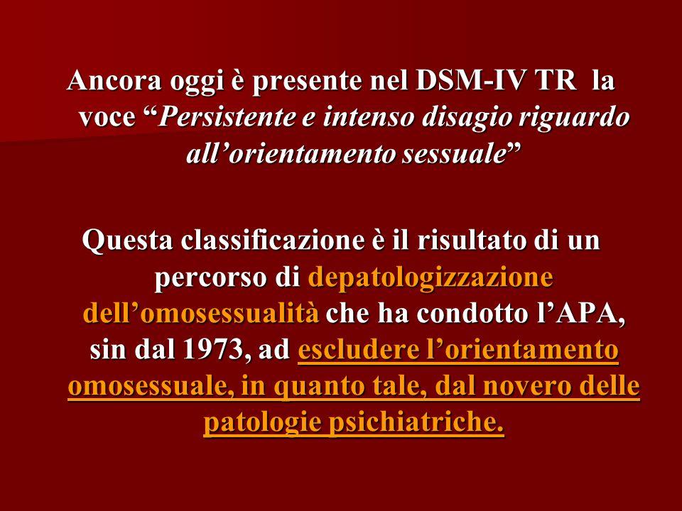 Ancora oggi è presente nel DSM-IV TR la voce Persistente e intenso disagio riguardo all'orientamento sessuale