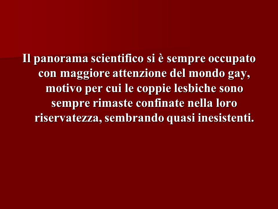 Il panorama scientifico si è sempre occupato con maggiore attenzione del mondo gay, motivo per cui le coppie lesbiche sono sempre rimaste confinate nella loro riservatezza, sembrando quasi inesistenti.