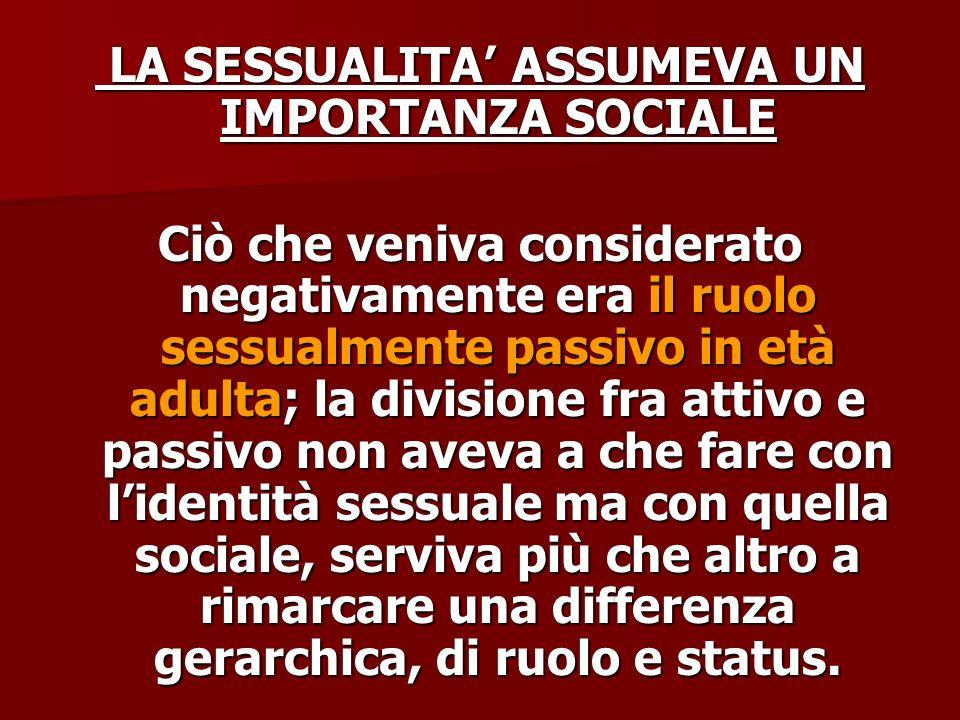 LA SESSUALITA' ASSUMEVA UN IMPORTANZA SOCIALE