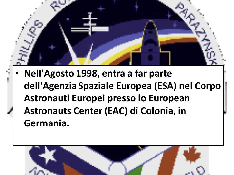 Nell Agosto 1998, entra a far parte dell Agenzia Spaziale Europea (ESA) nel Corpo Astronauti Europei presso lo European Astronauts Center (EAC) di Colonia, in Germania.