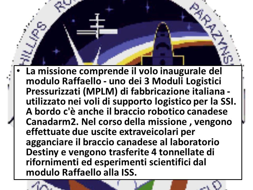 La missione comprende il volo inaugurale del modulo Raffaello - uno dei 3 Moduli Logistici Pressurizzati (MPLM) di fabbricazione italiana - utilizzato nei voli di supporto logistico per la SSI.