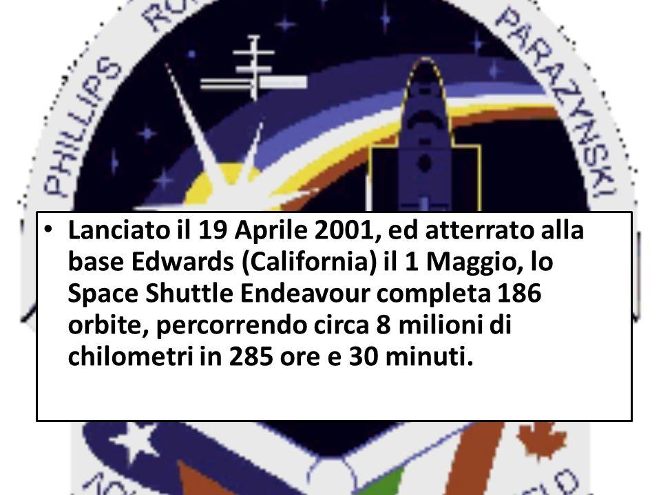 Lanciato il 19 Aprile 2001, ed atterrato alla base Edwards (California) il 1 Maggio, lo Space Shuttle Endeavour completa 186 orbite, percorrendo circa 8 milioni di chilometri in 285 ore e 30 minuti.