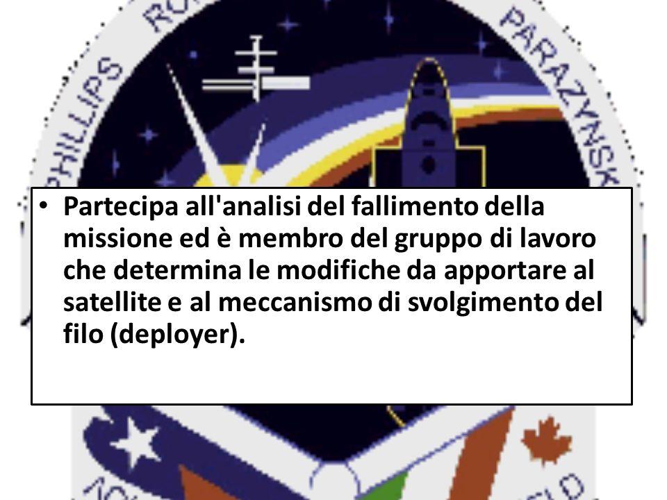 Partecipa all analisi del fallimento della missione ed è membro del gruppo di lavoro che determina le modifiche da apportare al satellite e al meccanismo di svolgimento del filo (deployer).