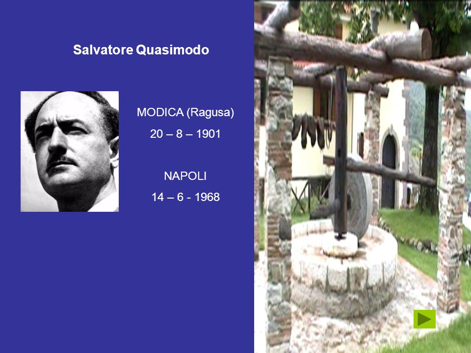 Salvatore Quasimodo MODICA (Ragusa) 20 – 8 – 1901 NAPOLI 14 – 6 - 1968