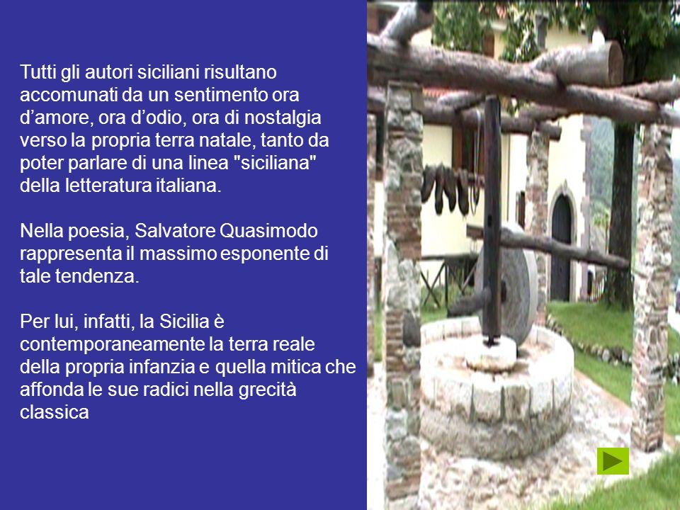 Tutti gli autori siciliani risultano accomunati da un sentimento ora d'amore, ora d'odio, ora di nostalgia verso la propria terra natale, tanto da poter parlare di una linea siciliana della letteratura italiana.
