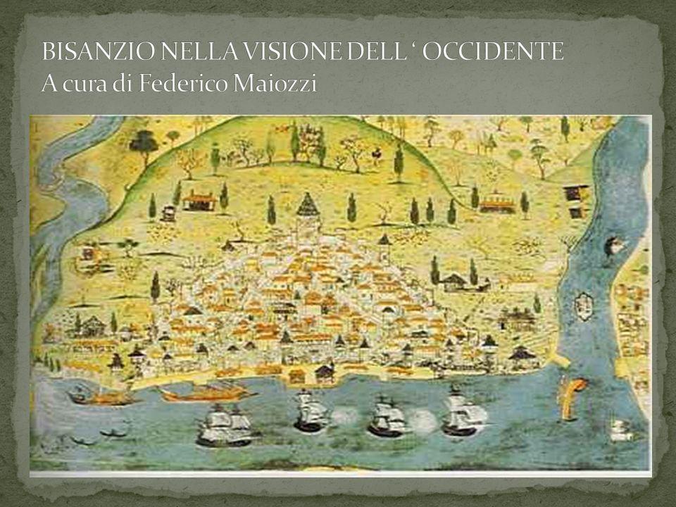 BISANZIO NELLA VISIONE DELL ' OCCIDENTE A cura di Federico Maiozzi