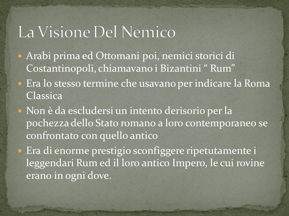 La Visione Del Nemico Arabi prima ed Ottomani poi, nemici storici di Costantinopoli, chiamavano i Bizantini Rum