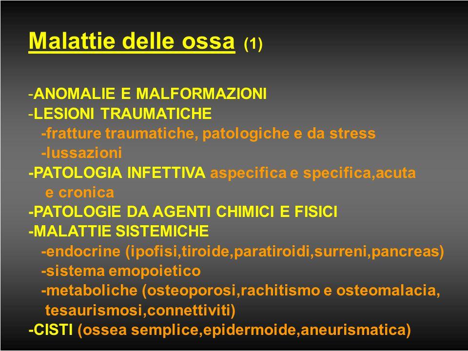 Malattie delle ossa (1) ANOMALIE E MALFORMAZIONI LESIONI TRAUMATICHE