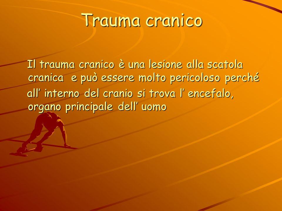 Trauma cranico Il trauma cranico è una lesione alla scatola cranica e può essere molto pericoloso perché.