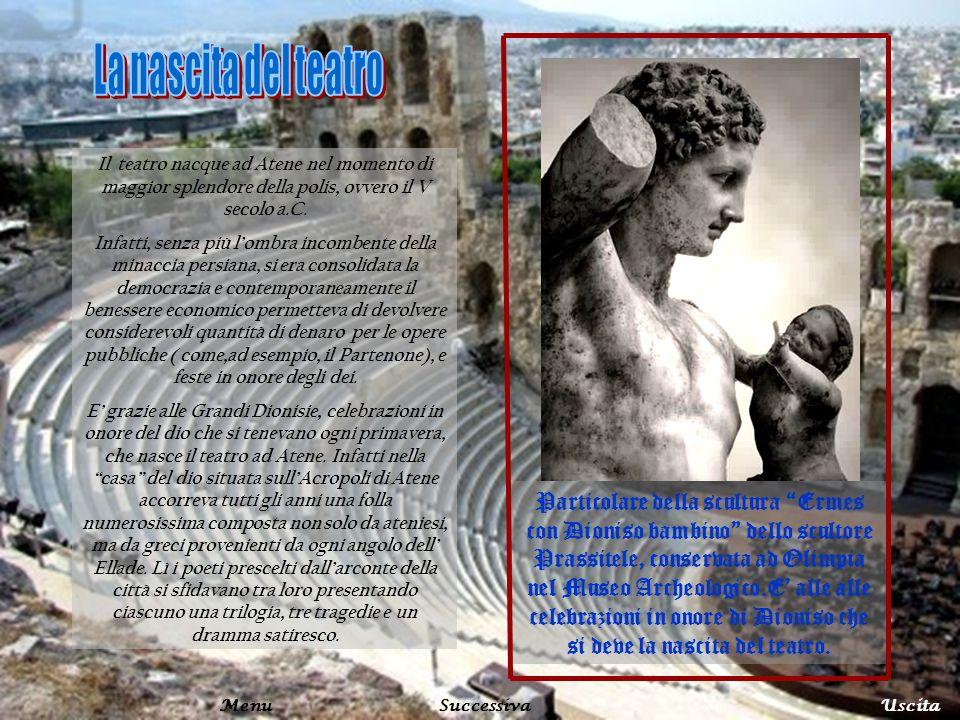 La nascita del teatroIl teatro nacque ad Atene nel momento di maggior splendore della polis, ovvero il V secolo a.C.