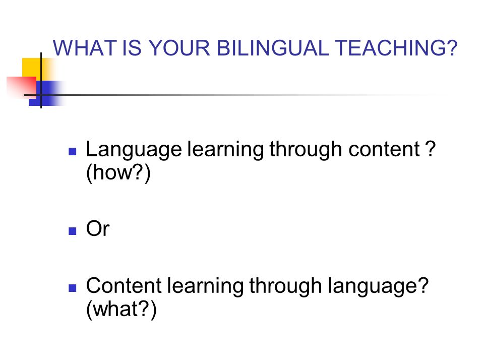 WHAT IS YOUR BILINGUAL TEACHING