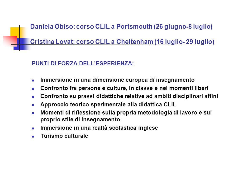 Daniela Obiso: corso CLIL a Portsmouth (26 giugno-8 luglio) Cristina Lovat: corso CLIL a Cheltenham (16 luglio- 29 luglio)