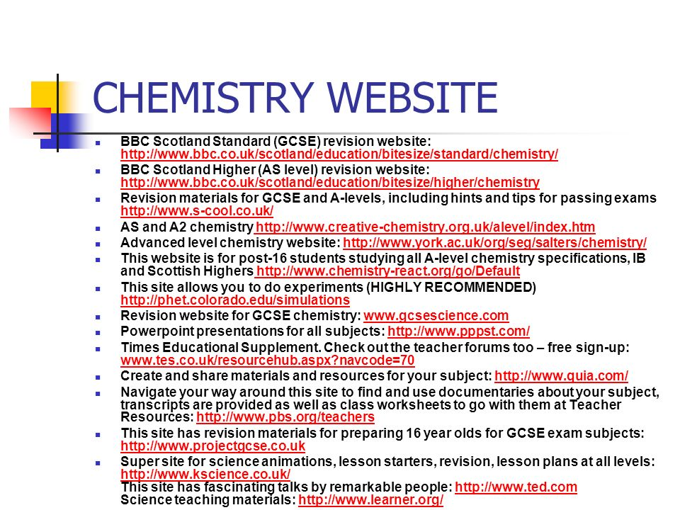 CHEMISTRY WEBSITE BBC Scotland Standard (GCSE) revision website: http://www.bbc.co.uk/scotland/education/bitesize/standard/chemistry/