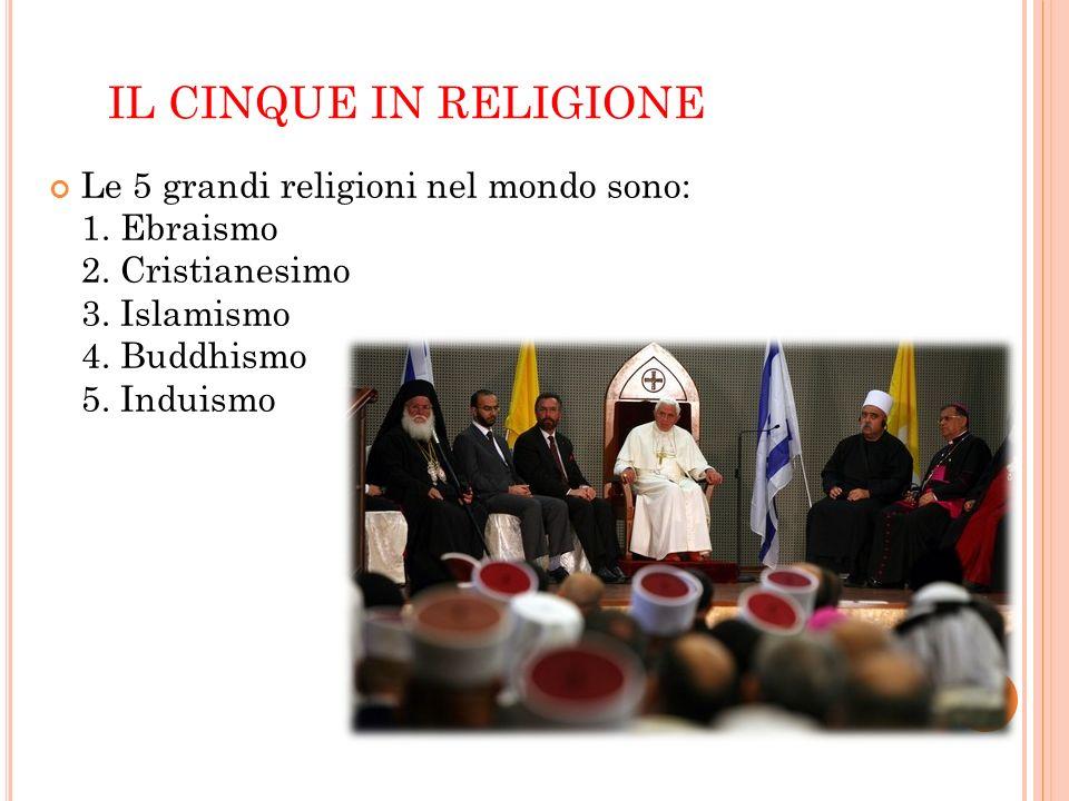 IL CINQUE IN RELIGIONE Le 5 grandi religioni nel mondo sono: 1.