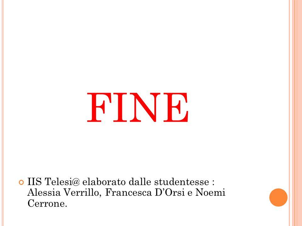 FINE IIS Telesi@ elaborato dalle studentesse : Alessia Verrillo, Francesca D'Orsi e Noemi Cerrone.