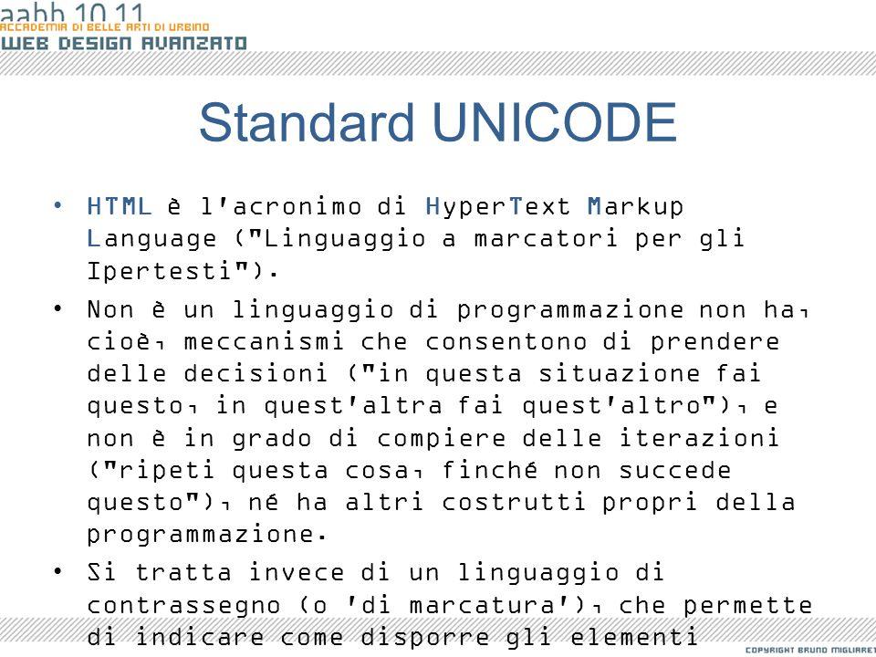 Standard UNICODE HTML è l acronimo di HyperText Markup Language ( Linguaggio a marcatori per gli Ipertesti ).