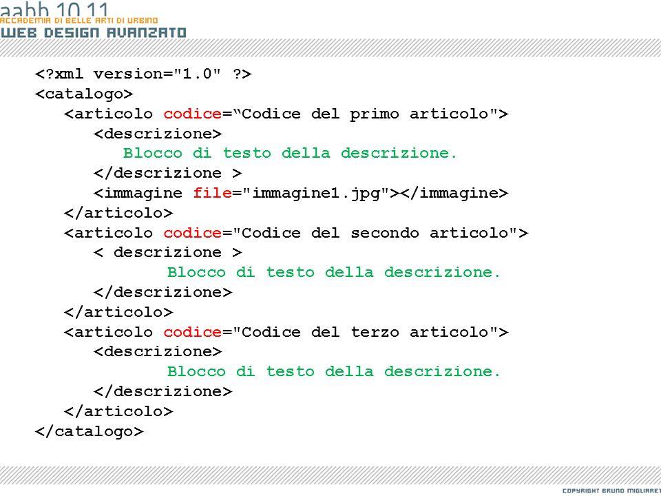 < xml version= 1.0 > <catalogo> <articolo codice= Codice del primo articolo > <descrizione> Blocco di testo della descrizione.