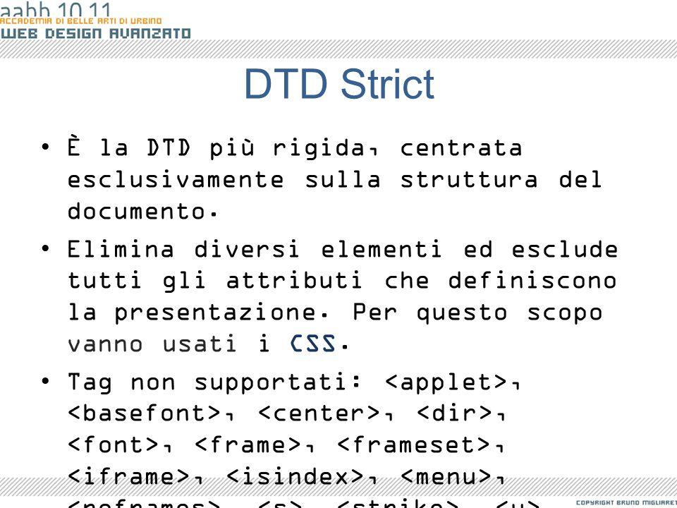 DTD Strict È la DTD più rigida, centrata esclusivamente sulla struttura del documento.