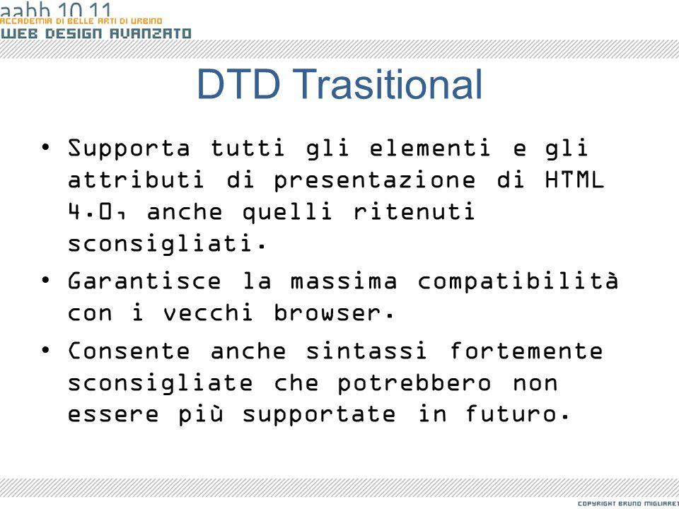 DTD Trasitional Supporta tutti gli elementi e gli attributi di presentazione di HTML 4.0, anche quelli ritenuti sconsigliati.