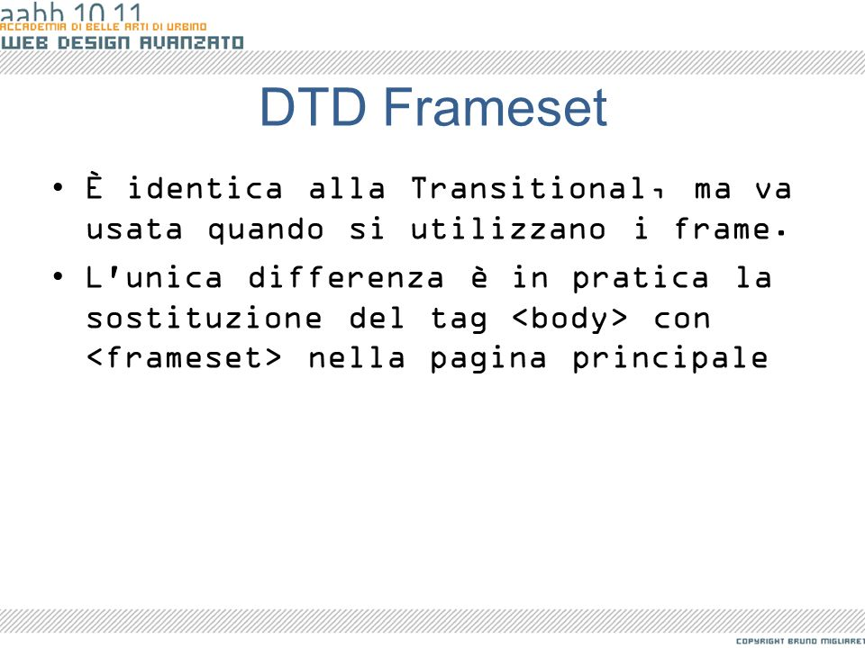 DTD Frameset È identica alla Transitional, ma va usata quando si utilizzano i frame.