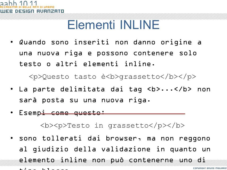 Elementi INLINE Quando sono inseriti non danno origine a una nuova riga e possono contenere solo testo o altri elementi inline.