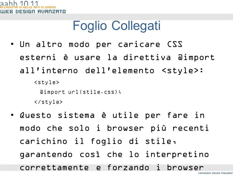 Foglio Collegati Un altro modo per caricare CSS esterni è usare la direttiva @import all interno dell elemento <style>: