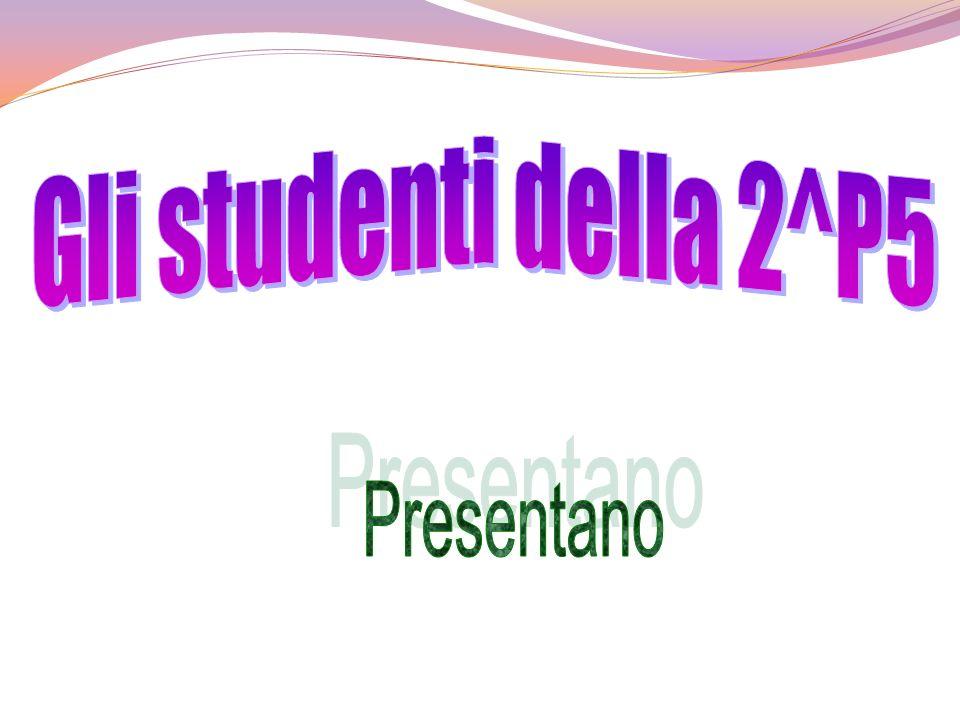 Gli studenti della 2^P5 Presentano
